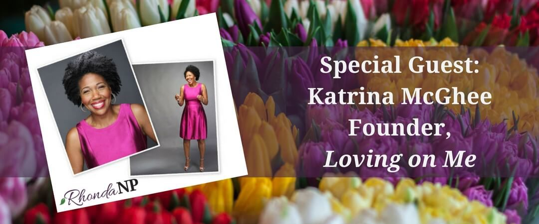024: Special Guest Katrina McGhee, Founder, Loving on Me