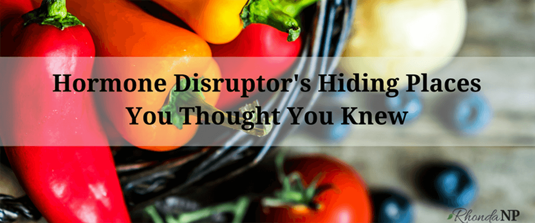 Hormone Disruptors Hiding Place You Thought You Knew