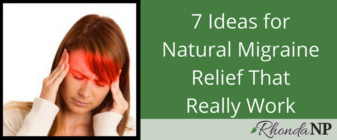 7 Ideas for Natural Migraine Relief That Really Work