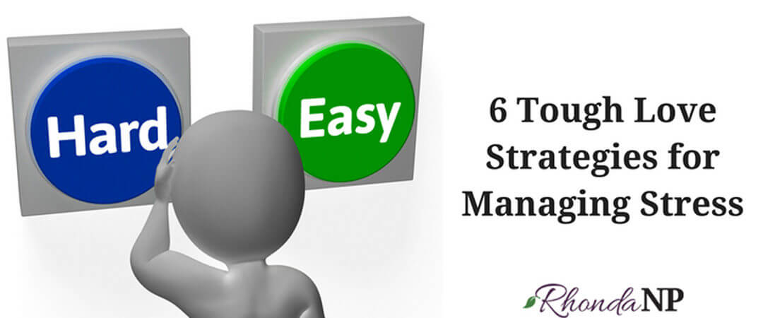 6 Tough Love Strategies for Managing Stress